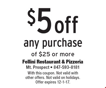 $5 Off Any Purchase Of $25 Or More. With this coupon. Not valid with other offers. Not valid on holidays. Offer expires 12-1-17.