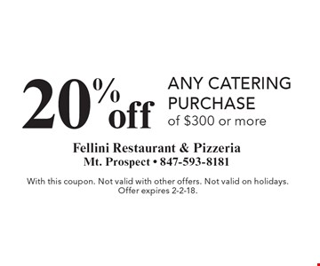 20% off any catering purchase of $300 or more. With this coupon. Not valid with other offers. Not valid on holidays. Offer expires 2-2-18.