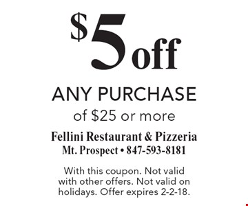$5 off any purchase of $25 or more. With this coupon. Not valid with other offers. Not valid on holidays. Offer expires 2-2-18.