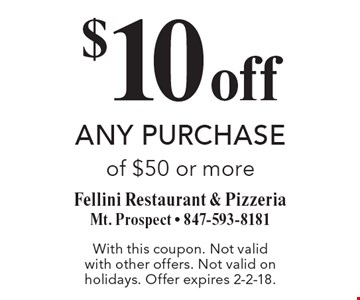 $10 off any purchase of $50 or more. With this coupon. Not valid with other offers. Not valid on holidays. Offer expires 2-2-18.