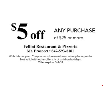 $5 off any purchase of $25 or more. With this coupon. Coupon must be mentioned when placing order. Not valid with other offers. Not valid on holidays. Offer expires 3-9-18.