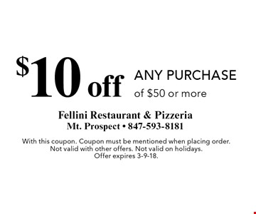 $10 off any purchase of $50 or more. With this coupon. Coupon must be mentioned when placing order. Not valid with other offers. Not valid on holidays. Offer expires 3-9-18.