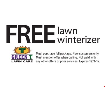 Free lawn winterizer. Must purchase full package. New customers only. Must mention offer when calling. Not valid with any other offers or prior services. Expires 12/1/17.