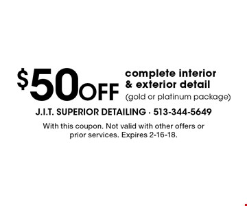 $50 Off complete interior & exterior detail (gold or platinum package). With this coupon. Not valid with other offers or prior services. Expires 2-16-18.