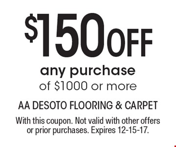 $150 Off any purchase of $1000 or more. With this coupon. Not valid with other offers or prior purchases. Expires 12-15-17.