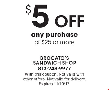 $5 off any purchase of $25 or more. With this coupon. Not valid with other offers. Not valid for delivery. Expires 11/10/17.