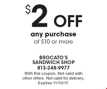 $2 off any purchase of $10 or more. With this coupon. Not valid with other offers. Not valid for delivery. Expires 11/10/17.
