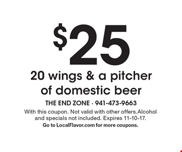 $25 for 20 wings & a pitcher of domestic beer . With this coupon. Not valid with other offers.Alcohol and specials not included. Expires 11-10-17.Go to LocalFlavor.com for more coupons.