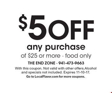 $5 OFF any purchase of $25 or more - food only. With this coupon. Not valid with other offers.Alcohol and specials not included. Expires 11-10-17.Go to LocalFlavor.com for more coupons.