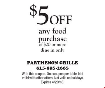 $5 off any food purchase of $20 or more dine in only. With this coupon. One coupon per table. Not valid with other offers. Not valid on holidays Expires 4/20/18.