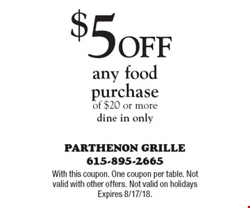 $5 Off any food purchase of $20 or more. Dine in only. With this coupon. One coupon per table. Not valid with other offers. Not valid on holidays Expires 8/17/18.