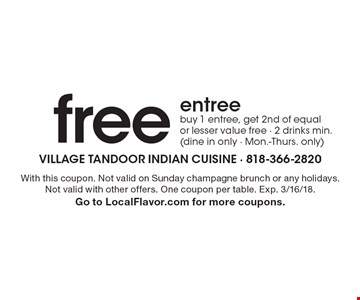 free entree buy 1 entree, get 2nd of equal or lesser value free - 2 drinks min. (dine in only - Mon.-Thurs. only). With this coupon. Not valid on Sunday champagne brunch or any holidays. Not valid with other offers. One coupon per table. Exp. 3/16/18. Go to LocalFlavor.com for more coupons.