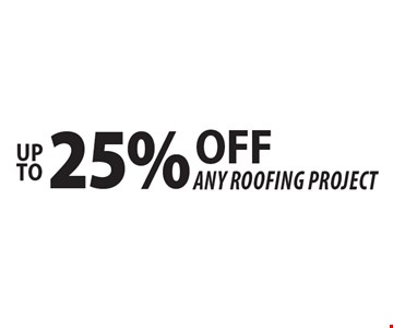 Up to 25% off Any roofing project. Offer exp. 11/17/17.