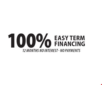 100% Easy Term Financing. 12 Month No Interest. No Payments. Offer exp. 11/17/17.