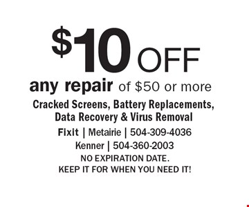 $10 OFF any repair of $50 or more Cracked Screens, Battery Replacements, Data Recovery & Virus Removal. NO EXPIRATION DATE. KEEP IT FOR WHEN YOU NEED IT!