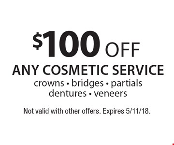 $100 off any cosmetic servicecrowns - bridges - partials dentures - veneers. Not valid with other offers. Expires 5/11/18.