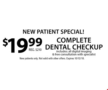 New Patient Special! $19.99 complete dental checkup. includes: all digital imaging & free consultation with specialist . New patients only. Not valid with other offers. Expires 10/12/18.