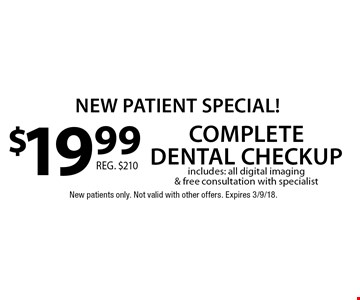 New Patient Special! $19.99 complete dental checkup. Includes: all digital imaging & free consultation with specialist. New patients only. Not valid with other offers. Expires 3/9/18.