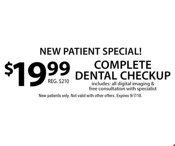 New Patient Special! $19.99 complete dental checkup includes: all digital imaging & free consultation with specialist. Reg. $210. New patients only. Not valid with other offers. Expires 9/7/18.