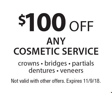 $100 off any cosmetic service. Crowns, bridges, partials dentures, veneers. Not valid with other offers. Expires 11/9/18.