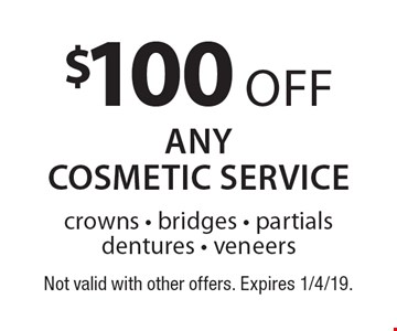 $100 off anycosmetic service crowns - bridges - partials dentures - veneers. Not valid with other offers. Expires 1/4/19.