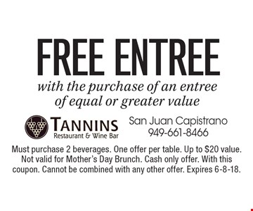 FREE Entree. With the purchase of an entree of equal or greater value. Must purchase 2 beverages. One offer per table. Up to $20 value. Not valid for Mother's Day Brunch. Cash only offer. With this coupon. Cannot be combined with any other offer. Expires 6-8-18.