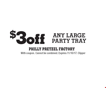 $3 off any large Party Tray. With coupon. Cannot be combined. Expires 11/10/17. Clipper