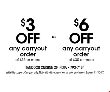 $6 OFF any carryout order of $30 or more OR $3 OFF any carryout order of $15 or more. With this coupon. Carryout only. Not valid with other offers or prior purchases. Expires 11-30-17.