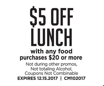 $5 off lunch with any food purchase of $20 or more