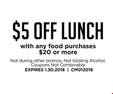 $5 Off Lunch with any food purchases of $20 or more