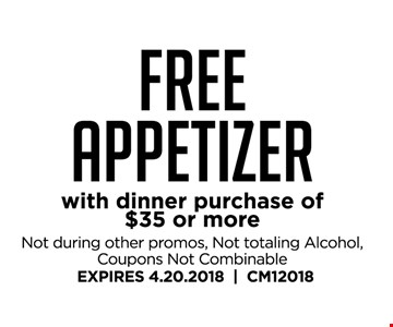 Free appetizer with dinner purchase of $35 or more