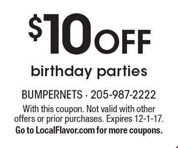 $10 Off birthday parties. With this coupon. Not valid with other offers or prior purchases. Expires 12-1-17. Go to LocalFlavor.com for more coupons.