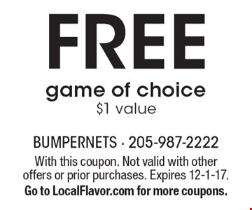 Free game of choice. $1 value. With this coupon. Not valid with other offers or prior purchases. Expires 12-1-17. Go to LocalFlavor.com for more coupons.