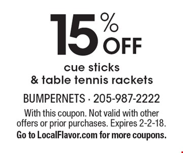 15% Off cue sticks & table tennis rackets. With this coupon. Not valid with other offers or prior purchases. Expires 2-2-18. Go to LocalFlavor.com for more coupons.