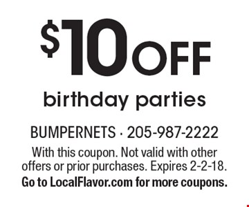 $10 Off birthday parties. With this coupon. Not valid with other offers or prior purchases. Expires 2-2-18. Go to LocalFlavor.com for more coupons.