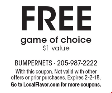 Free game of choice $1 value. With this coupon. Not valid with other offers or prior purchases. Expires 2-2-18. Go to LocalFlavor.com for more coupons.