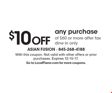 $10 off any purchase of $60 or more after tax dine in only. With this coupon. Not valid with other offers or prior purchases. Expires 12-15-17. Go to LocalFlavor.com for more coupons.