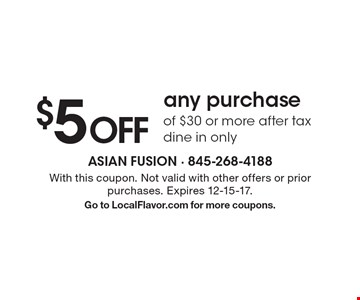 $5 off any purchase of $30 or more after tax dine in only. With this coupon. Not valid with other offers or prior purchases. Expires 12-15-17. Go to LocalFlavor.com for more coupons.