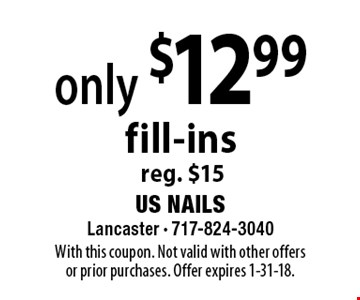 only $12.99 fill-ins reg. $15. With this coupon. Not valid with other offers or prior purchases. Offer expires 1/31/18.