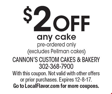 $2 OFF any cake pre-ordered only (excludes Pellman cakes). With this coupon. Not valid with other offers or prior purchases. Expires 12-8-17. Go to LocalFlavor.com for more coupons.