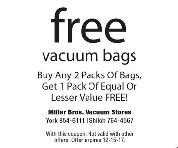 free vacuum bags Buy Any 2 Packs Of Bags, Get 1 Pack Of Equal Or Lesser Value FREE! With this coupon. Not valid with other offers. Offer expires 12-15-17.