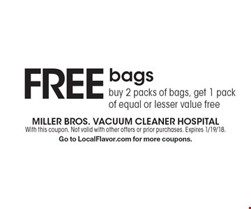 FREE bags. Buy 2 packs of bags, get 1 pack of equal or lesser value free. With this coupon. Not valid with other offers or prior purchases. Expires 1/19/18. Go to LocalFlavor.com for more coupons.