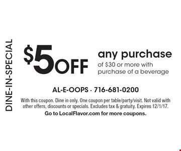 DINE-IN-SPECIAL $5 Off any purchase of $30 or more with purchase of a beverage. With this coupon. Dine in only. One coupon per table/party/visit. Not valid with other offers, discounts or specials. Excludes tax & gratuity. Expires 12/1/17. Go to LocalFlavor.com for more coupons.