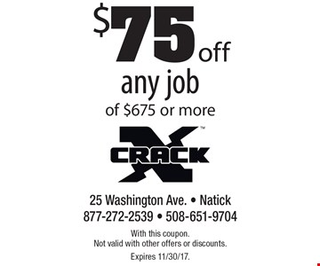 $75 off any job of $675 or more. With this coupon. Not valid with other offers or discounts. Expires 11/30/17.
