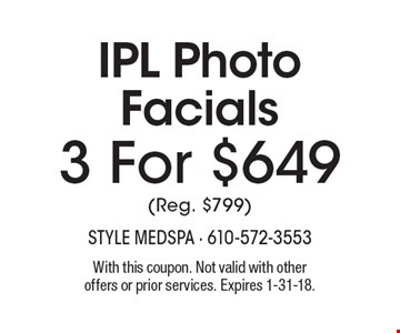 3 For $649 IPL Photo Facials (Reg. $799). With this coupon. Not valid with other offers or prior services. Expires 1-31-18.