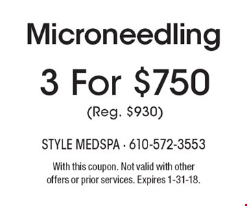 3 For $750 (Reg. $930) Microneedling. With this coupon. Not valid with other offers or prior services. Expires 1-31-18.