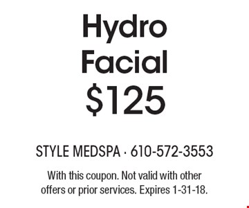 $125 Hydro Facial. With this coupon. Not valid with other offers or prior services. Expires 1-31-18.