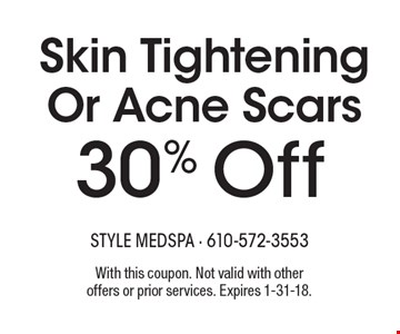 30% Off Skin Tightening Or Acne Scars. With this coupon. Not valid with other offers or prior services. Expires 1-31-18.