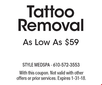 As Low As $59 Tattoo Removal. With this coupon. Not valid with other offers or prior services. Expires 1-31-18.