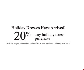 Holiday Dresses Have Arrived! 20% off any holiday dress purchase. With this coupon. Not valid with other offers or prior purchases. Offer expires 11/17/17.